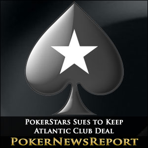 PokerStars Sues to Keep Atlantic Club Deal