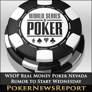 WSOP.com Real Money Poker Nevada Rumor to Start Wednesday