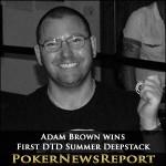 Adam Brown wins First DTD Summer Deepstack