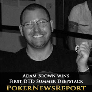 Adam Brown Wins DTD Summer Deepstack