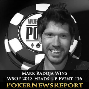 Mark Radoja Wins WSOP 2013 Heads-Up Event #16