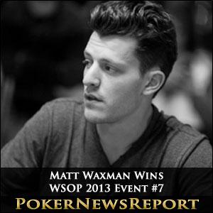 Matt Waxman Wins WSOP 2013 Event #7