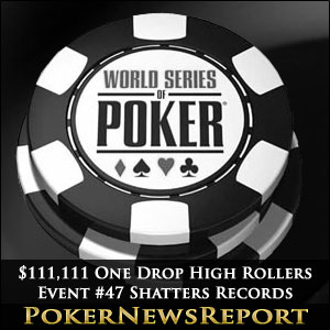 $111,111 One Drop High Rollers Event #47 Shatters Records