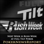 Next Week is Rush Week at Full Tilt Poker