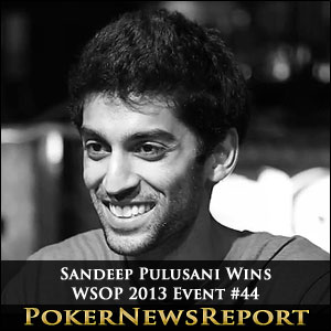 Sandeep Pulusani Wins WSOP 2013 Event #44