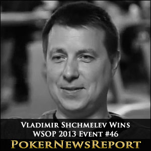 Vladimir Shchmelev Wins WSOP 2013 Event #46