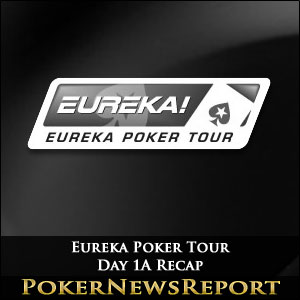 Eureka Poker Tour Day 1A Recap