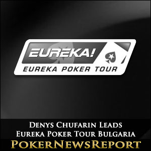 Denys Chufarin Leads In Eureka Poker Tour Bulgaria