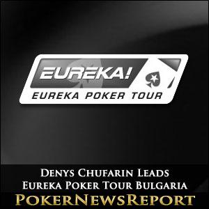 Denys Chufarin Leads In Eureka Poker Tour Bulgaria