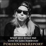 WSOP 2013 Event #60 Goes to Loni Harwood