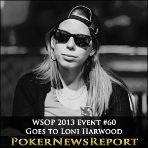 WSOP 2013 Event #60 Goes to Loni Harwood