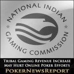 Tribal Gaming Revenue Increase May Hurt Online Poker Efforts