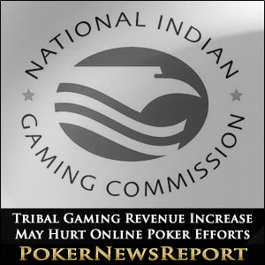 Tribal Gaming Revenue Increase May Hurt Online Poker Efforts