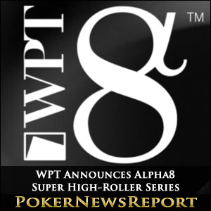 WPT Announces Alpha8 Super High-Roller Series