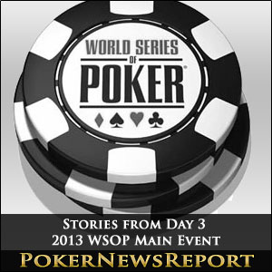Stories from Day 3 of the 2013 WSOP Main Event