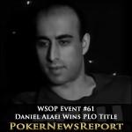 WSOP Event #61 – Daniel Alaei Wins PLO Title