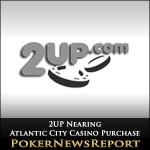 2UP Nearing Atlantic City Casino Purchase