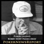 Poker Legend Bobby Hoff Passes Away