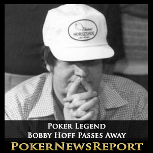 Poker Legend Bobby Hoff Passes Away
