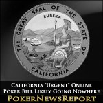 "California ""Urgent"" Online Poker Bill Likely Going Nowhere"