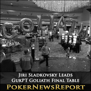 Jiri Sladkovsky Leads GukPT Goliath Final Table