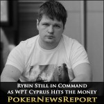 Rybin Still in Command as WPT Cyprus Hits the Money