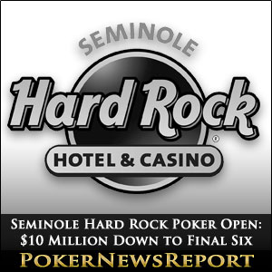 Seminole Hard Rock Poker Open: $10 Million Guarantee Down to Final Six