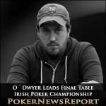 O´Dwyer Leads Irish Poker Championship Final Table