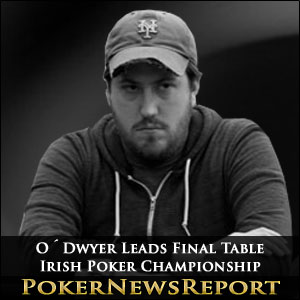 O´Dwyer Leads Irish Poker Championship Final Table