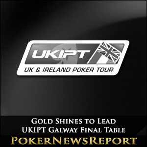 Gold Shines to Lead UKIPT Galway Final Table