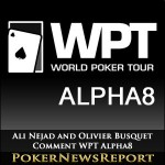 Ali Nejad and Olivier Busquet to Commentate World Poker Tour Alpha8