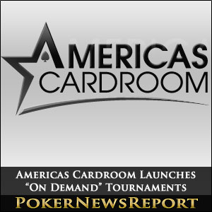 "Americas Cardroom Launches ""On Demand"" Tournaments"