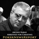 Archie Karas Arrested for Cheating