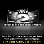 Full Tilt Poker Attempts to Stop the Slide with Take 2 Promo