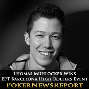 Thomas Muhlocker Wins EPT Barcelona High Rollers Event