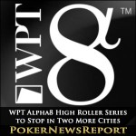 WPT Alpha8 High Roller Series to Stop in Two More Cities