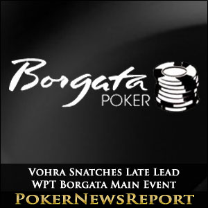 Vohra Snatches Late Lead WPT Borgata Main Event