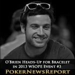 2013 WSOPE Event #3: O'Brien Heads-Up for First Bracelet
