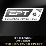 EPT 10 London Day 3 Recap