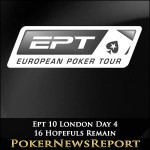 Ept 10 London Day 4: 16 Hopefuls Remain