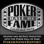 Nguyen and McEvoy Inducted into the Poker Hall of Fame