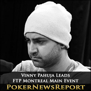 Vinny Pahuja Leads Full Tilt Poker Montreal Main Event