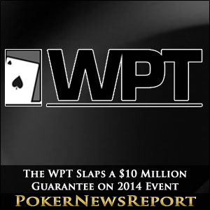 The WPT Slaps a $10 Million Guarantee on 2014 Event
