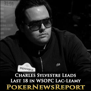 Charles Sylvestre Leads Last 18 in WSOPC Lac-Leamy