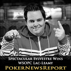 Spectacular Sylvestre Wins WSOPC Lac-Leamy