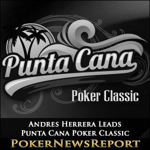 Andres Herrera Leads Punta Cana Poker Classic