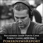 Valladares Leads Punta Cana Poker Classic into Day 2