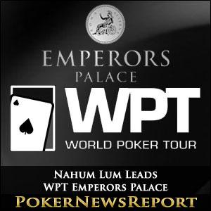 Nahum Lum Leads WPT Emperors Palace
