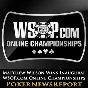 Matthew Wilson Wins Inaugural WSOP.com Online Championships