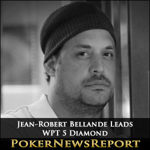 Jean-Robert Bellande Leads WPT 5 Diamond